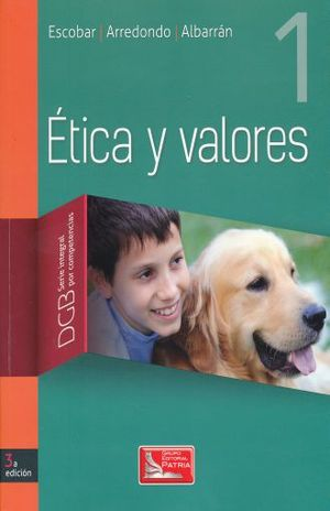 ETICA Y VALORES 1. DGB SERIE INTEGRAL POR COMPETENCIAS. BACHILLERATO / 3 ED.
