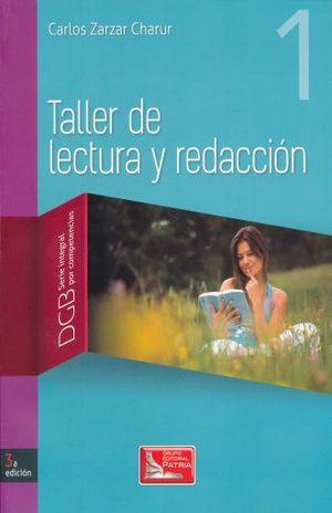 TALLER DE LECTURA Y REDACCION 1. DGB SERIE INTEGRAL POR COMPETENCIAS. BACHILLERATO / 3 ED.