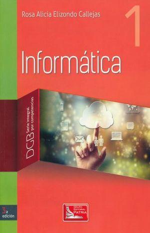 INFORMATICA 1. DGB SERIE INTEGRAL POR COMPETENCIAS. BACHILLERATO / 3 ED.