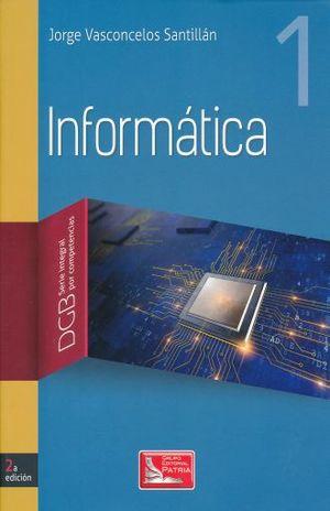 INFORMATICA 1. DGB SERIE INTEGRAL POR COMPETENCIAS. BACHILLERATO / 2 ED.