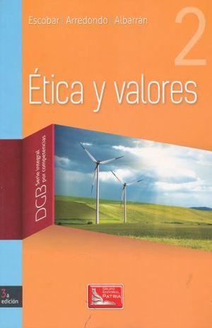 ETICA Y VALORES 2. SERIE INTEGRAL POR COMPETENCIAS. BACHILLERATO / 3 ED.