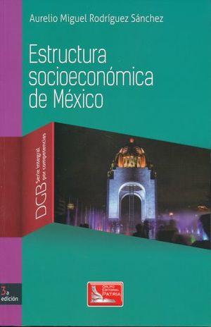ESTRUCTURA SOCIOECONOMICA DE MEXICO. SERIE INTEGRAL POR COMPETENCIAS. BACHILLERATO / 3 ED.