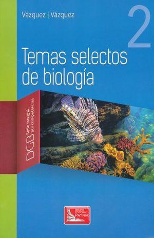 TEMAS SELECTOS DE BIOLOGIA 2. SERIE INTEGRAL POR COMPETENCIAS. BACHILLERATO