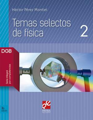TEMAS SELECTOS DE FISICA 2. BACHILLERATO. DGB SERIE INTEGRAL POR COMPETENCIAS / 3 ED.