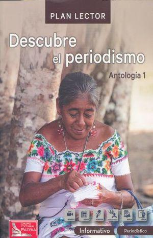 PAQ. DESCUBRE EL PERIODISMO / ANTOLOGIA 1 PLAN LECTOR (INCLUYE CUADERNO DE ACTIVIDADES)