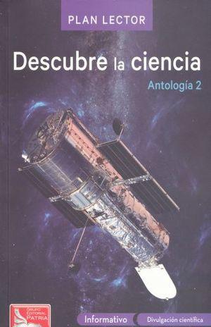 PAQ. DESCUBRE LA CIENCIA / ANTOLOGIA 2 PLAN LECTOR (INCLUYE CUADERNO DE ACTIVIDADES)