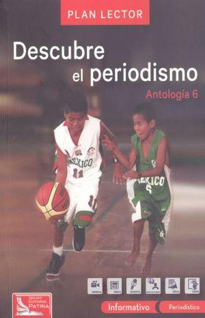 PAQ. DESCUBRE EL PERIODISMO / ANTOLOGIA 6 PLAN LECTOR (INCLUYE CUADERNO DE ACTIVIDADES