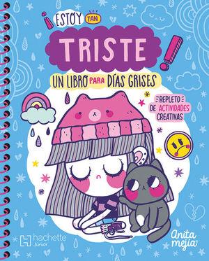 ESTOY TAN TRISTE. UN LIBRO PARA DIAS GRISES (INCLUYE STICKERS)
