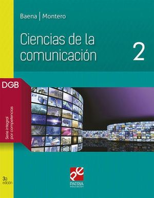 CIENCIAS DE LA COMUNICACION 2. BACHILLERATO. DGB SERIE INTEGRAL POR COMPETENCIAS / 2 ED.