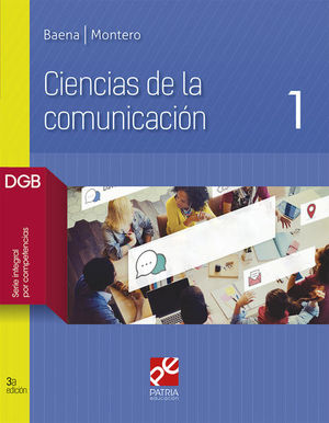 Ciencias de la comunicación 1. Bachillerato DGB Serie integral por competencias / 3 ed.