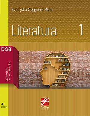 LITERATURA 1 DGB. BACHILLERATO SERIE INTEGRAL POR COMPETENCIAS / 4 ED.