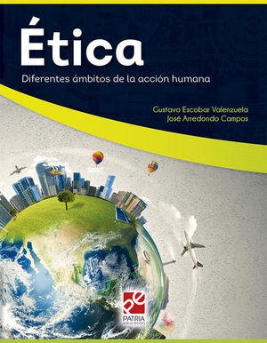 ETICA DIFERENTES AMBITOS DE LA ACCION HUMANA SERIE DGETI. BACHILLERATO / 2 ED.