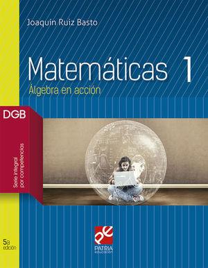 MATEMATICAS 1. ALGEBRA EN ACCION. BACHILLERATO. DGB SERIE INTEGRAL POR COMPETENCIAS / 5 ED.