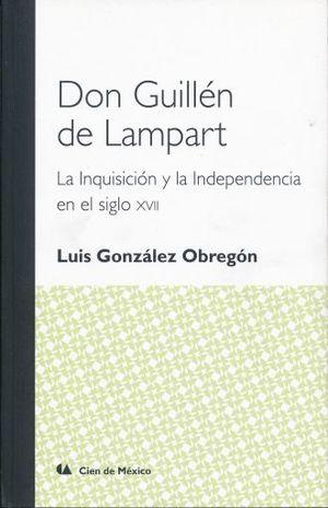 DON GUILLEN DE LAMPART. LA INQUISICION Y LA INDEPENDENCIA EN EL SIGLO XVII