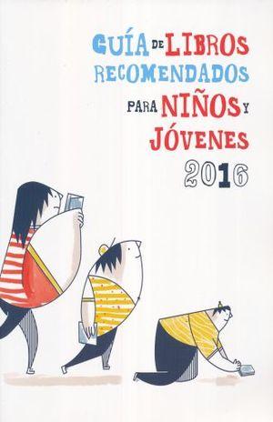 GUIA DE LIBROS RECOMENDADOS PARA NIÑOS Y JOVENES 2016