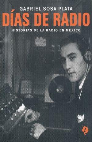 DIAS DE RADIO. HISTORIAS DE LA RADIO EN MEXICO