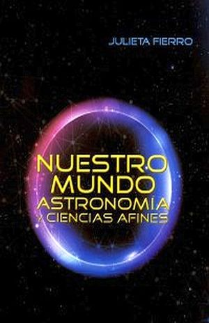 NUESTRO MUNDO. ASTRONOMIA Y CIENCIAS AFINES