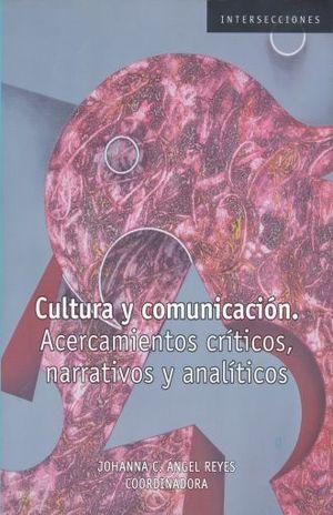 CULTURA Y COMUNICACION. ACERCAMIENTOS CRITICOS NARRATIVOS Y ANALITICOS