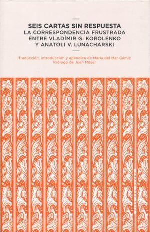 SEIS CARTAS SIN RESPUESTA. LA CORRESPONDENCIA FRUSTRADA ENTRE VLADIMIR G KOROLENKO Y ANATOLI V. LUNACHARSKI