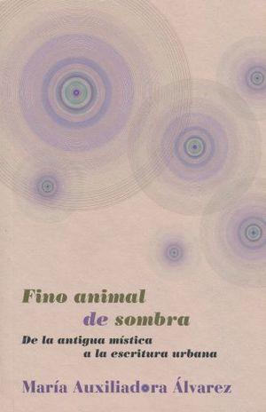 FINO ANIMAL DE SOMBRA. DE LA ANTIGUA MISTICA A LA ESCRITURA URBANA