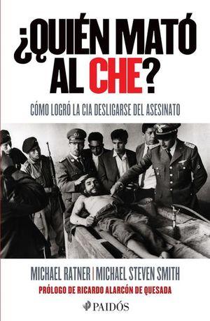 QUIEN MATO AL CHE. COMO LOGRO LA CIA DESLIGARSE DEL ASESINATO