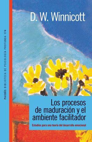 PROCESOS DE MADURACION Y EL AMBIENTE FACILITADOR, LOS. ESTUDIOS PARA UNA TEORIA DEL DESARROLLO EMOCIONAL