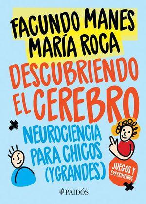 DESCUBRIENDO EL CEREBRO. NEUROCIENCIA PARA CHICOS (Y GRANDES)