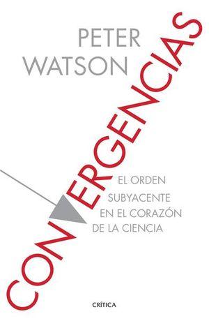 CONVERGENCIAS. EL ORDEN SUBYACENTE EN EL CORAZON DE LA CIENCIA