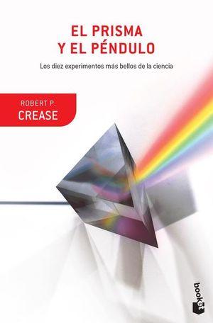 PRISMA Y EL PENDULO, EL. LOS DIEZ EXPERIMENTOS MAS BELLOS DE LA CIENCIA