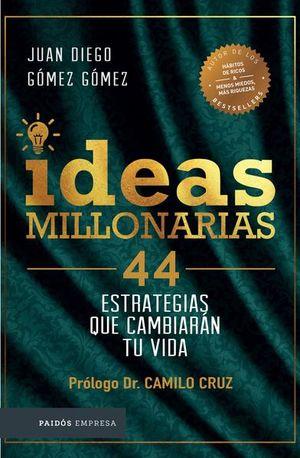IDEAS MILLONARIAS. 44 ESTRATEGIAS QUE CAMBIARAN TU VIDA