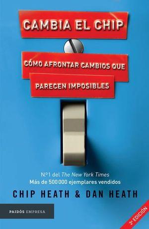 CAMBIA EL CHIP. COMO AFRONTAR CAMBIOS QUE PARECEN IMPOSIBLES / 3 ED.