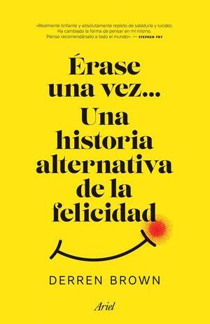 ERASE UNA VEZ. UNA HISTORIA ALTERNATIVA DE LA FELICIDAD