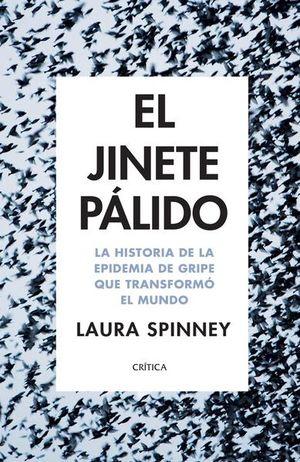 JINETE PALIDO, EL. LA HISTORIA DE LA EPIDEMIA DE GRIPE QUE TRANSFORMO EL MUNDO