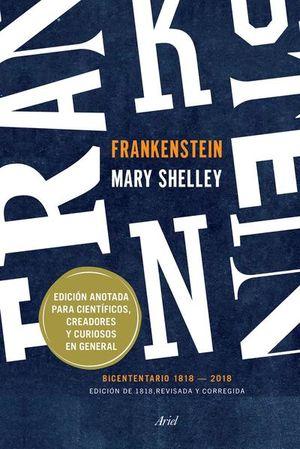 FRANKENSTEIN. EDICION ANOTADA PARA CIENTIFICOS CREADORES Y CURIOSOS EN GENERAL (BICENTENARIO 1818 - 2018)