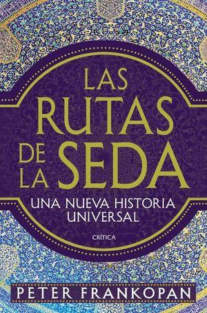 RUTAS DE LA SEDA, LAS. UNA NUEVA HISTORIA UNIVERSAL
