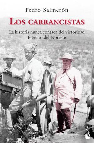 CARRANCISTAS, LOS. LA HISTORIA NUNCA CONTADA DEL VICTORIOSO EJERCITO DEL NORESTE