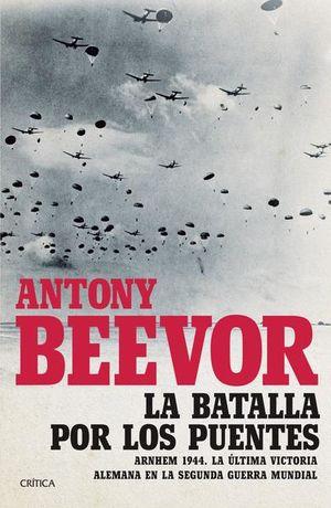 BATALLA POR LOS PUENTES, LA. ARNHEM 1944 LA ULTIMA VICTORIA ALEMANA EN LA SEGUNDA GUERRA MUNDIAL