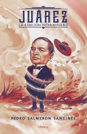 JUAREZ. LA REBELION INTERMINABLE