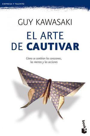 ARTE DE CAUTIVAR, EL. COMO SE CAMBIAN LOS CORAZONES LAS MENTES Y LAS ACCIONES