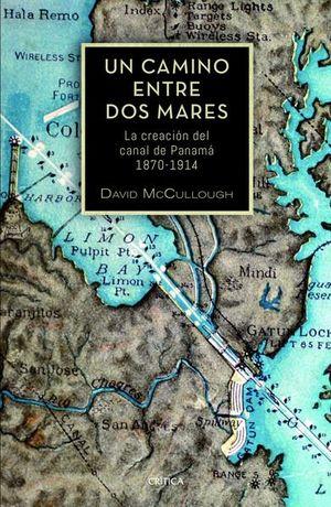 UN CAMINO ENTRE DOS MARES. LA CREACION DEL CANAL DE PANAMA 1870 - 1914