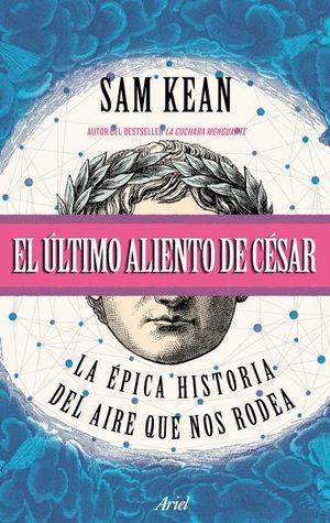 ULTIMO ALIENTO DE CESAR, EL. LA EPICA HISTORIA DEL AIRE QUE NOS RODEA