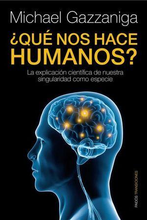 QUE NOS HACE HUMANOS. LA EXPLICACION CIENTIFICA DE NUESTRA SINGULARIDAD COMO ESPECIE