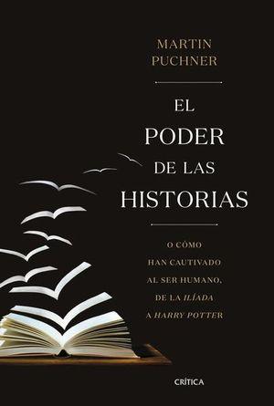 PODER DE LAS HISTORIAS, EL. O COMO HAN CAUTIVADO AL SER HUMANO DE LA ILIADA A HARRY POTTER