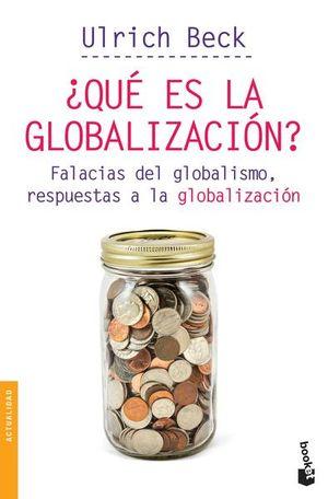 QUE ES LA GLOBALIZACION. FALACIAS DEL GLOBALISMO, RESPUESTAS A LA GLOBALIZACION