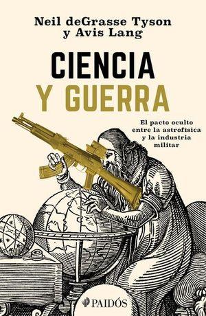 CIENCIA Y GUERRA. EL PACTO OCULTO ENTRE LA ASTROFISICA Y LA INDUSTRIA MILITAR