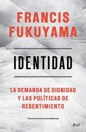 IDENTIDAD. LA DEMANDA DE DIGNIDAD Y LAS POLITICAS DE RESENTIMIENTO