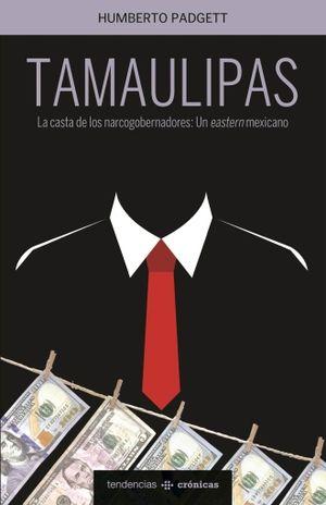 TAMAULIPAS. LA CASTA DE LOS NARCOGOBERNADORES UN EASTERN MEXICANO