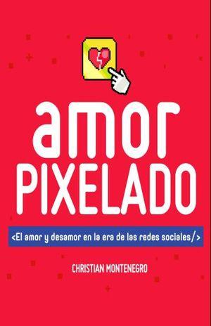 AMOR PIXELADO. EL AMOR Y DESAMOR EN LA ERA DE LAS REDES SOCIALES