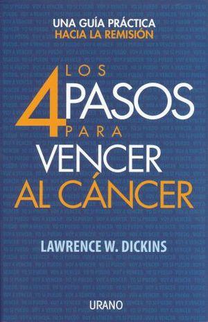 4 PASOS PARA VENCER AL CANCER, LOS. UNA GUIA PRACTICA HACIA LA REMISION