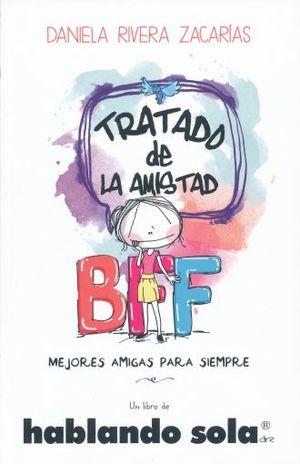 HABLANDO SOLA. TRATADO DE LA AMISTAD BFF. MEJORES AMIGAS PARA SIEMPRE